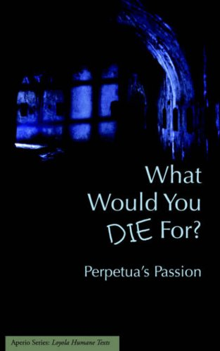 What Would You Die For? Perpetua's Passion 9781934074022