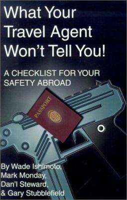 What Your Travel Agent Won't Tell You: A Checklist for Your Safety Abroad 9781931391924