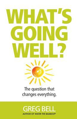 What's Going Well?: The question that changes everything.
