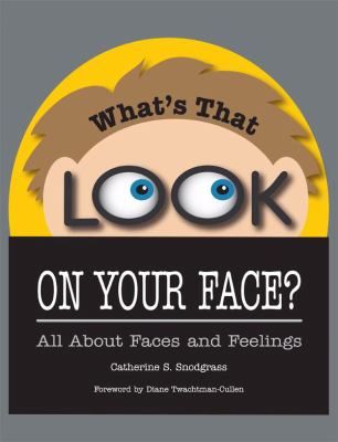 What's That Look on Your Face?: All about Faces and Feelings 9781934575277