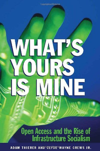 What's Yours Is Mine: Open Access and the Rise of Infrastructure Socialism 9781930865426