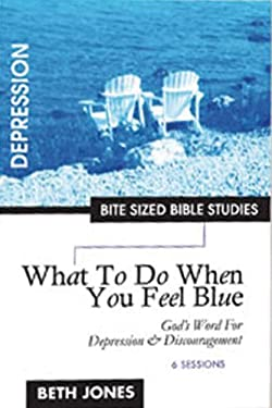 What to Do When You Feel Blue: God's Word for Depression and Discouragement 9781933433004
