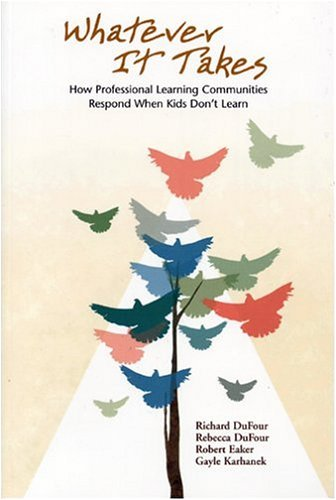 Whatever It Takes: How Professional Learning Communities Respond When Kids Don't Learn 9781932127287