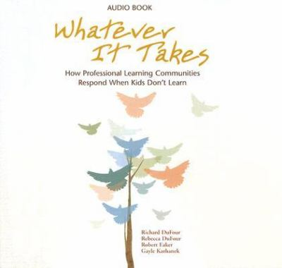 Whatever It Takes: How Professional Learning Communities Respond When Kids Don't Learn 9781932127973