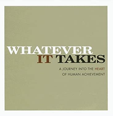 Whatever It Takes: A Journey Into the Heart of Human Achievement 9781932319224
