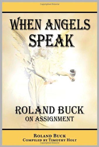 When Angels Speak: Roland Buck on Assignment