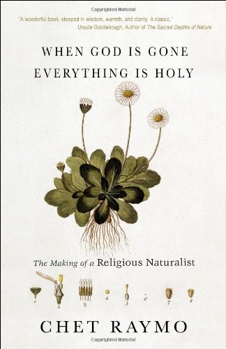 When God Is Gone, Everything Is Holy: The Making of a Religious Naturalist 9781933495132