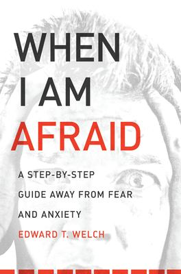 When I Am Afraid: A Step-By-Step Guide Away from Fear and Anxiety 9781935273158