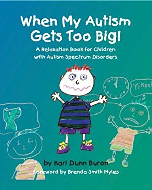 When My Autism Gets Too Big!: A Relaxation Book for Children with Autism Spectrum Disorders 9781931282512