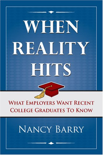 When Reality Hits: What Employers Want Recent College Graduates to Know 9781933285870