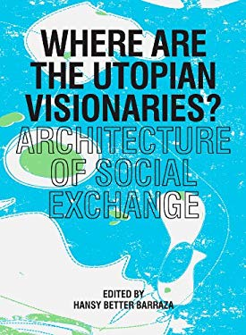 Where Are the Utopian Visionaries?: Architecture of Social Exchange 9781934772799