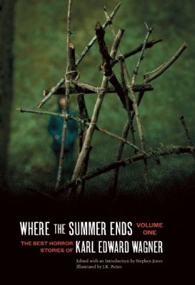 Where the Summer Ends: The Best Horror Stories of Karl Edward Wagner, Volume 1 9781933618975