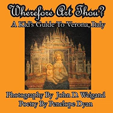 Wherefore Art Thou? a Kid's Guide to Verona, Italy 9781935630326