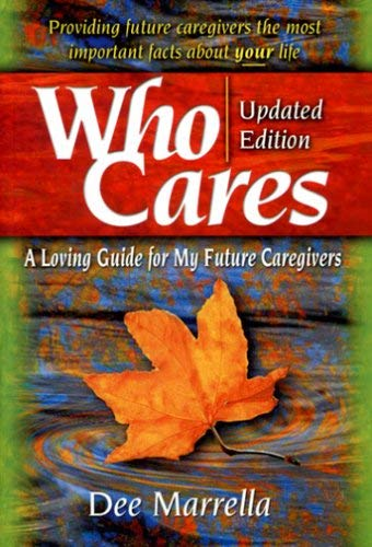 Who Cares: A Loving Guide for My Future Caregivers 9781932021127