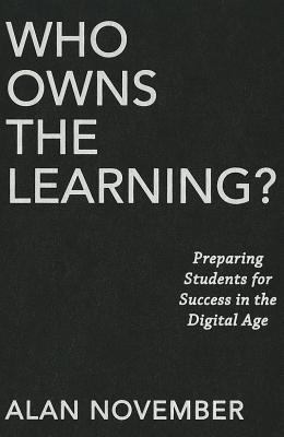 Who Owns the Learning?: Preparing Students for Success in the Digital Age 9781935542582