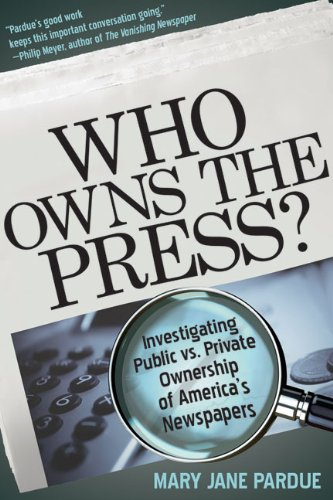 Who Owns the Press?: Investigating Public vs. Private Ownership of America's Newspapers 9781933338309