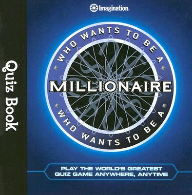 Who Wants to Be a Millionaire Quiz Book: Play the World's Greatest Quiz Game Anywhere, Anytime