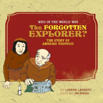 Who in the World Was the Forgotten Explorer?: The Story of Amerigo Vespucci 9781933339351