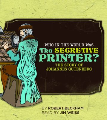 Who in the World Was the Secretive Printer?: The Story of Johannes Gutenberg 9781933339276