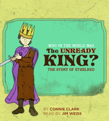 Who in the World Was the Unready King?: The Story of Ethelred 9781933339283
