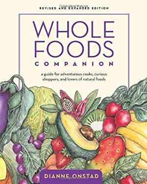 Whole Foods Companion: A Guide for Adventurous Cooks, Curious Shoppers, and Lovers of Natural Foods 9781931498623