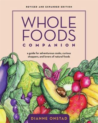 Whole Foods Companion: A Guide for Adventurous Cooks, Curious Shoppers, and Lovers of Natural Foods 9781931498685
