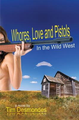 Whores, Love and Pistols in the Wild West 9781934625866