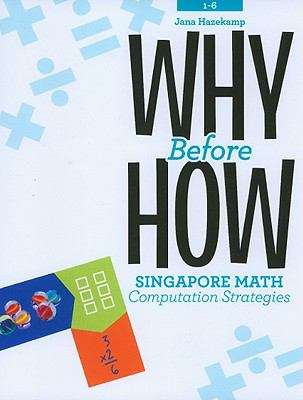 Why Before How: Singapore Math Computation Strategies 9781934026823