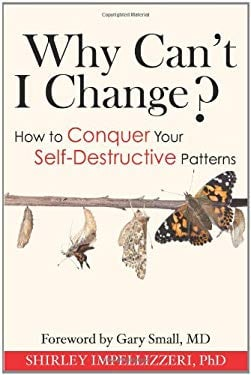 Why Can't I Change?: How to Conquer Your Self-Destructive Patterns 9781934716373