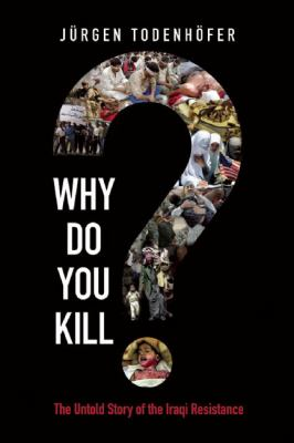 Why Do You Kill?: The Untold Story of the Iraqi Resistance 9781934708149