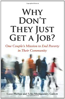 Why Don't They Just Get a Job?: One Couple's Missions to End Poverty in Their Community 9781934583371