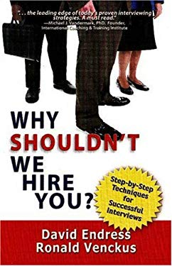 Why Shouldn't We Hire You?: How to Create a Successful Interview 9781934284025