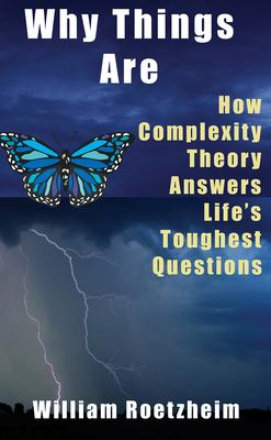 Why Things Are: How Complexity Theory Answers Life's Toughest Questions 9781933769264