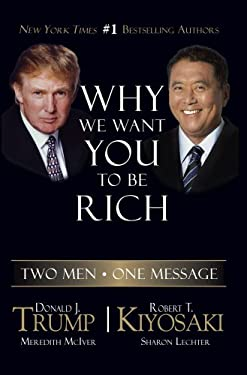 Why We Want You to Be Rich by Donald J. Trump, Robert T ...