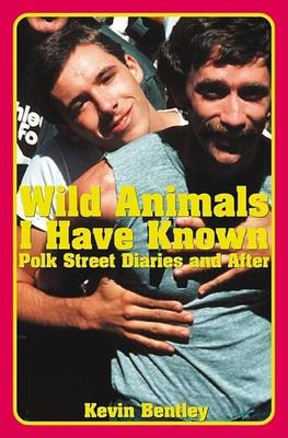 Wild Animals I Have Known: Polk Street Diaries and After 9781931160087