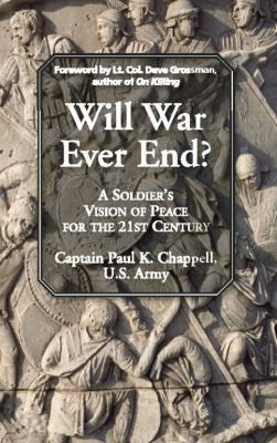Will War Ever End?: A Soldier's Vision of Peace for the 21st Century 9781935212225