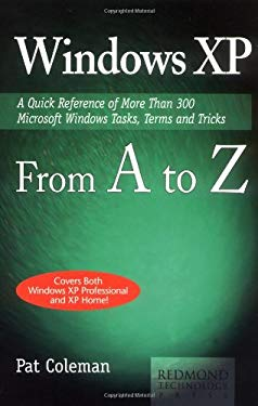 Windows XP from A to Z: A Quick Reference of More Than 300 Microsoft Tasks, Terms, and Tricks 9781931150361