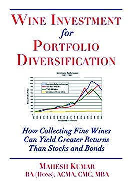 Wine Investment for Portfolio Diversification: How Collecting Fine Wines Can Yield Greater Returns Than Stocks and Bonds 9781934259474