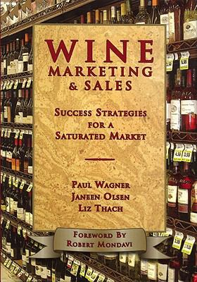 Wine Marketing & Sales: Success Strategies for a Saturated Market 9781934259450
