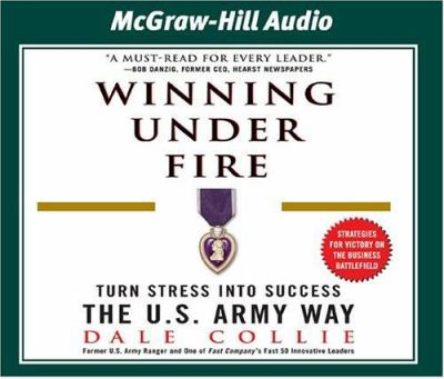 Winning Under Fire: Turn Stress Into Success the U.S. Army Way 9781932378658