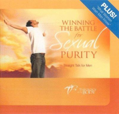 Winning the Battle for Sexual Purity: Straight Talk with Men about Love and Life