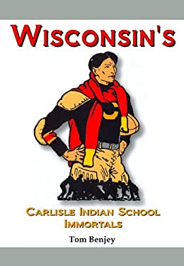 Wisconsin's Carlisle Indian School Immortals 9781936161218