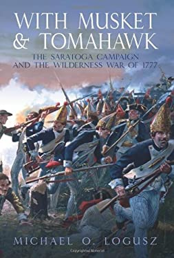 With Musket and Tomahawk: The Saratoga Campaign and the Wilderness War of 1777 9781935149002