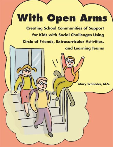 With Open Arms: Creating School Communities of Support for Kids with Social Challenges Using Circle of Friends, Extracurricular Activi 9781934575000