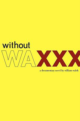 Without Wax: A Documentary Novel 9781934081013