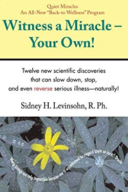 Witness a Miracle - Your Own: The Fastest Way to Turn Your Life and Health Around!: 12 New Scientific Discoveries That Can Slow Down, Stop and Even