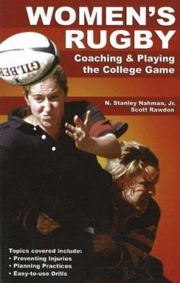 Women's Rugby: Coaching and Playing the Collegiate Game 9781930546752