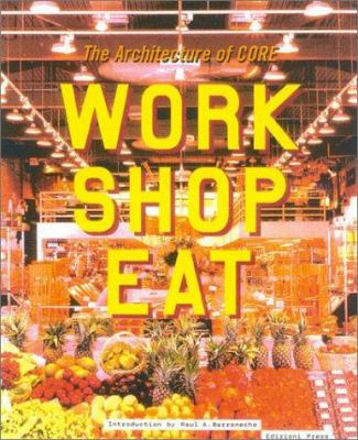 Work Shop Eat: The Architecture of CORE 9781931536165