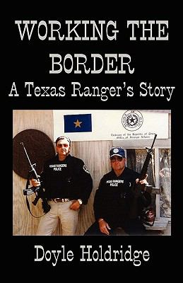 Working the Border: A Texas Ranger's Story 9781933177250