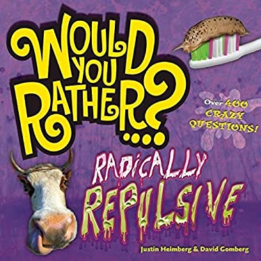 Would You Rather...? Radically Repulsive: Over 400 Crazy Questions 9781934734421